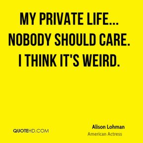 My private life... Nobody should care. I think it's weird.