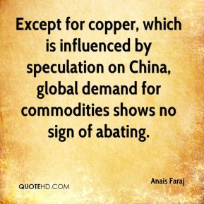 Except for copper, which is influenced by speculation on China, global demand for commodities shows no sign of abating.