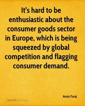 Anais Faraj - It's hard to be enthusiastic about the consumer goods sector in Europe, which is being squeezed by global competition and flagging consumer demand.
