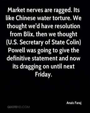Market nerves are ragged. Its like Chinese water torture. We thought we'd have resolution from Blix, then we thought (U.S. Secretary of State Colin) Powell was going to give the definitive statement and now its dragging on until next Friday.