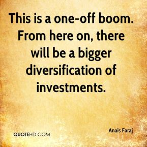 This is a one-off boom. From here on, there will be a bigger diversification of investments.
