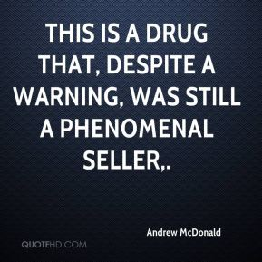 This is a drug that, despite a warning, was still a phenomenal seller.