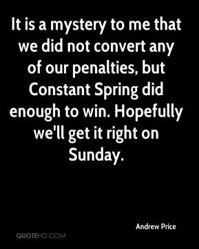 It is a mystery to me that we did not convert any of our penalties, but Constant Spring did enough to win. Hopefully we'll get it right on Sunday.