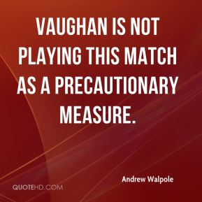 Andrew Walpole - Vaughan is not playing this match as a precautionary measure.