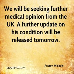 Andrew Walpole - We will be seeking further medical opinion from the UK. A further update on his condition will be released tomorrow.