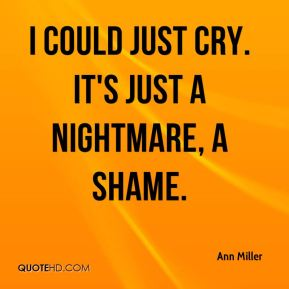 Ann Miller - I could just cry. It's just a nightmare, a shame.