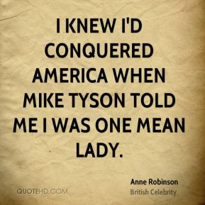 I knew I'd conquered America when Mike Tyson told me I was one mean lady.