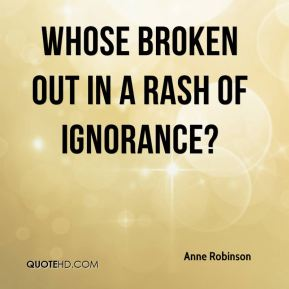 Anne Robinson - Whose broken out in a rash of ignorance?