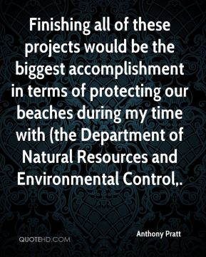 Anthony Pratt - Finishing all of these projects would be the biggest accomplishment in terms of protecting our beaches during my time with (the Department of Natural Resources and Environmental Control.