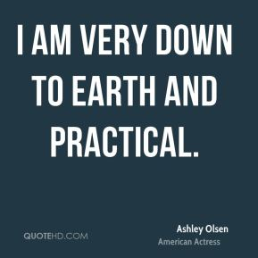 I am very down to earth and practical.