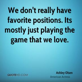 We don't really have favorite positions. Its mostly just playing the game that we love.