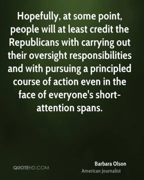 Hopefully, at some point, people will at least credit the Republicans with carrying out their oversight responsibilities and with pursuing a principled course of action even in the face of everyone's short-attention spans.