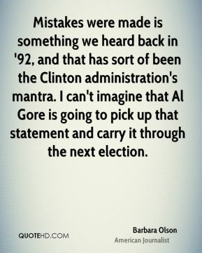 Mistakes were made is something we heard back in '92, and that has sort of been the Clinton administration's mantra. I can't imagine that Al Gore is going to pick up that statement and carry it through the next election.