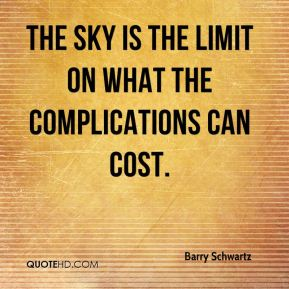 The sky is the limit on what the complications can cost.