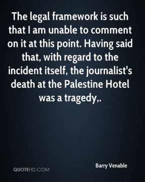 Barry Venable - The legal framework is such that I am unable to comment on it at this point. Having said that, with regard to the incident itself, the journalist's death at the Palestine Hotel was a tragedy.