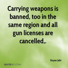 Bayan Jabr - Carrying weapons is banned, too in the same region and all gun licenses are cancelled.