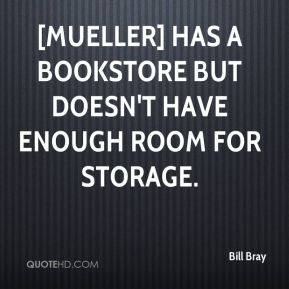 Bill Bray - [Mueller] has a bookstore but doesn't have enough room for storage.