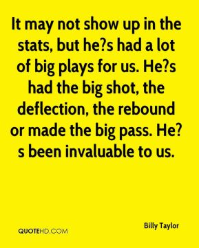 It may not show up in the stats, but he?s had a lot of big plays for us. He?s had the big shot, the deflection, the rebound or made the big pass. He?s been invaluable to us.