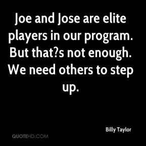 Joe and Jose are elite players in our program. But that?s not enough. We need others to step up.