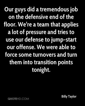 Our guys did a tremendous job on the defensive end of the floor. We're a team that applies a lot of pressure and tries to use our defense to jump-start our offense. We were able to force some turnovers and turn them into transition points tonight.
