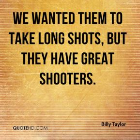 We wanted them to take long shots, but they have great shooters.