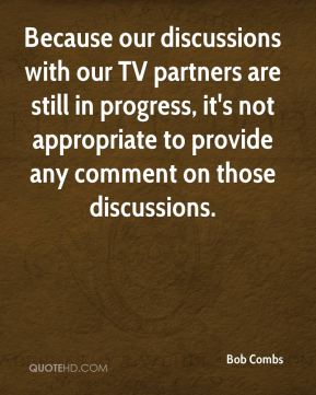 Because our discussions with our TV partners are still in progress, it's not appropriate to provide any comment on those discussions.