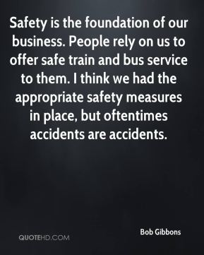Bob Gibbons - Safety is the foundation of our business. People rely on us to offer safe train and bus service to them. I think we had the appropriate safety measures in place, but oftentimes accidents are accidents.