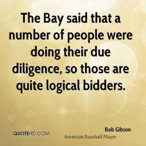Bob Gibson - The Bay said that a number of people were doing their due diligence, so those are quite logical bidders.