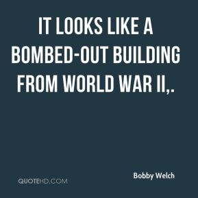 Bobby Welch - It looks like a bombed-out building from World War II.