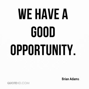 We have a good opportunity.