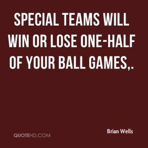 Special teams will win or lose one-half of your ball games.