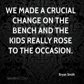 We made a crucial change on the bench and the kids really rose to the occasion.