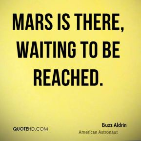 Mars is there, waiting to be reached.