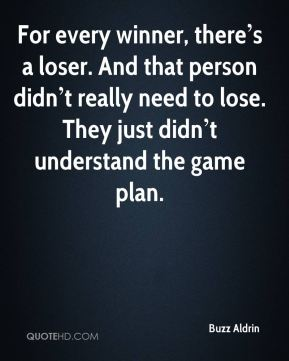 For every winner, there's a loser. And that person didn't really need to lose. They just didn't understand the game plan.