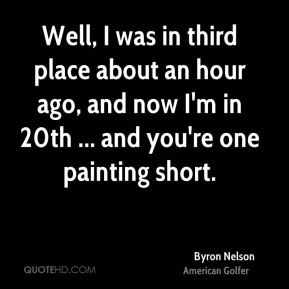 Well, I was in third place about an hour ago, and now I'm in 20th ... and you're one painting short.