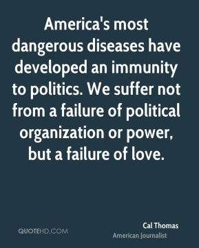 America's most dangerous diseases have developed an immunity to politics. We suffer not from a failure of political organization or power, but a failure of love.
