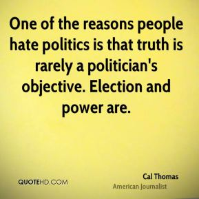 One of the reasons people hate politics is that truth is rarely a politician's objective. Election and power are.
