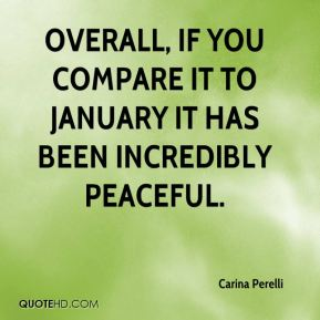 Carina Perelli - Overall, if you compare it to January it has been incredibly peaceful.