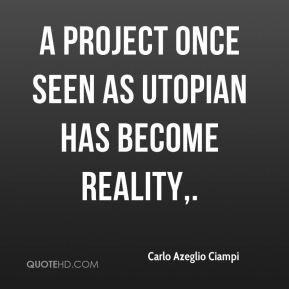 Carlo Azeglio Ciampi - A project once seen as utopian has become reality.