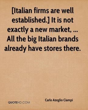 [Italian firms are well established.] It is not exactly a new market, ... All the big Italian brands already have stores there.