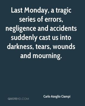 Last Monday, a tragic series of errors, negligence and accidents suddenly cast us into darkness, tears, wounds and mourning.