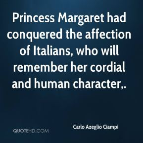 Carlo Azeglio Ciampi - Princess Margaret had conquered the affection of Italians, who will remember her cordial and human character.
