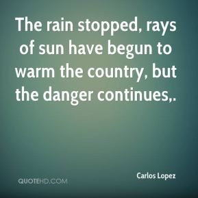 Carlos Lopez - The rain stopped, rays of sun have begun to warm the country, but the danger continues.