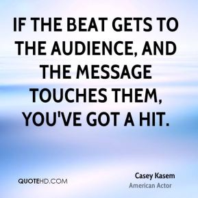 If the beat gets to the audience, and the message touches them, you've got a hit.