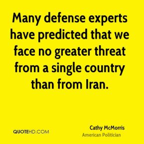 Cathy McMorris - Many defense experts have predicted that we face no greater threat from a single country than from Iran.