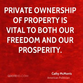 Cathy McMorris - Private ownership of property is vital to both our freedom and our prosperity.