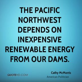 Cathy McMorris - The Pacific Northwest depends on inexpensive renewable energy from our dams.