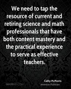 Cathy McMorris - We need to tap the resource of current and retiring science and math professionals that have both content mastery and the practical experience to serve as effective teachers.