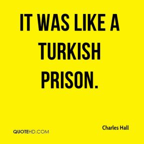 Charles Hall - It was like a Turkish prison.