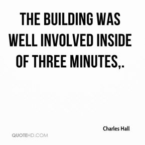 Charles Hall - The building was well involved inside of three minutes.